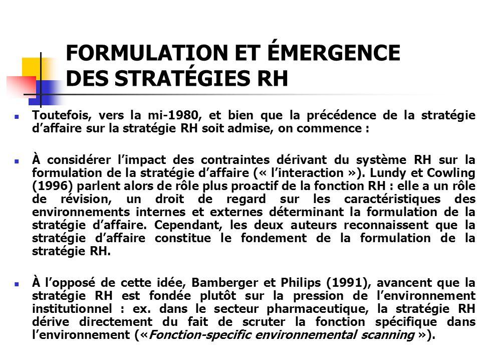 FORMULATION ET ÉMERGENCE DES STRATÉGIES RH Toutefois, vers la mi-1980, et bien que la précédence de la stratégie daffaire sur la stratégie RH soit adm