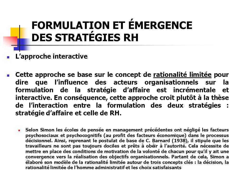 FORMULATION ET ÉMERGENCE DES STRATÉGIES RH Lapproche interactive Cette approche se base sur le concept de rationalité limitée pour dire que linfluence