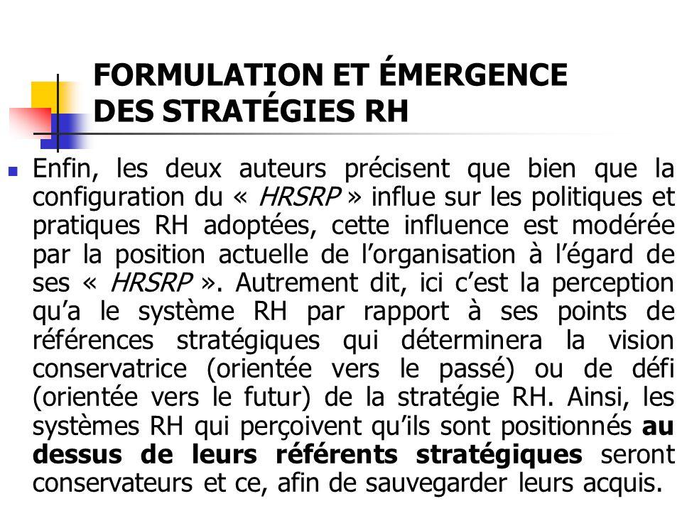 FORMULATION ET ÉMERGENCE DES STRATÉGIES RH Enfin, les deux auteurs précisent que bien que la configuration du « HRSRP » influe sur les politiques et p