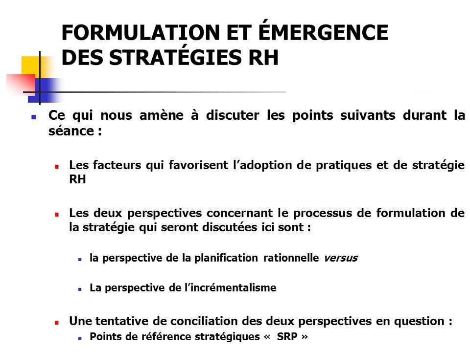 FORMULATION ET ÉMERGENCE DES STRATÉGIES RH Les facteurs potentiellement associés à ladoption de pratiques RH stratégiques ou dune approche stratégique de la GRH.