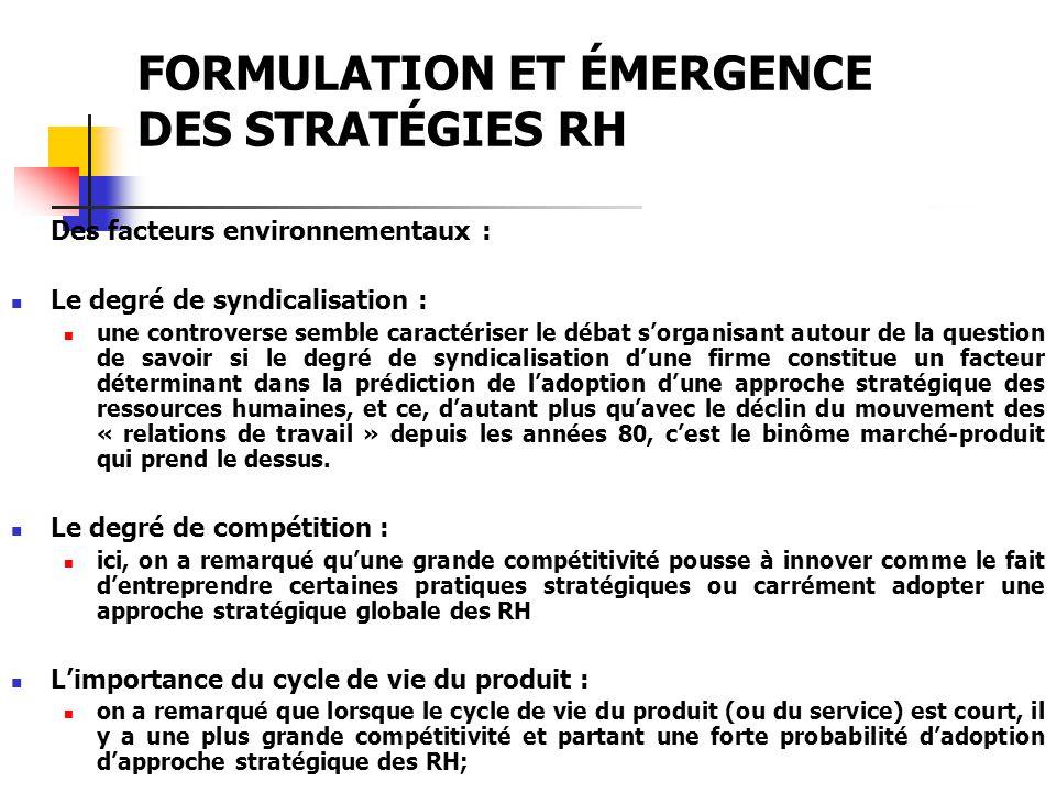 FORMULATION ET ÉMERGENCE DES STRATÉGIES RH Toutefois, vers la mi-1980, et bien que la précédence de la stratégie daffaire sur la stratégie RH soit admise, on commence : À considérer limpact des contraintes dérivant du système RH sur la formulation de la stratégie daffaire (« linteraction »).