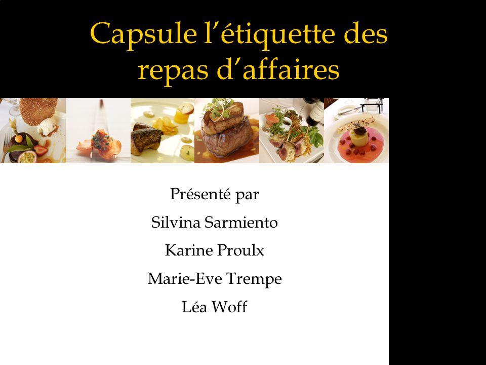 Capsule létiquette des repas daffaires Présenté par Silvina Sarmiento Karine Proulx Marie-Eve Trempe Léa Woff