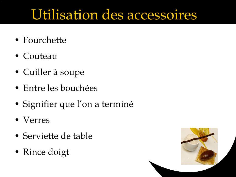Utilisation des accessoires Fourchette Couteau Cuiller à soupe Entre les bouchées Signifier que lon a terminé Verres Serviette de table Rince doigt