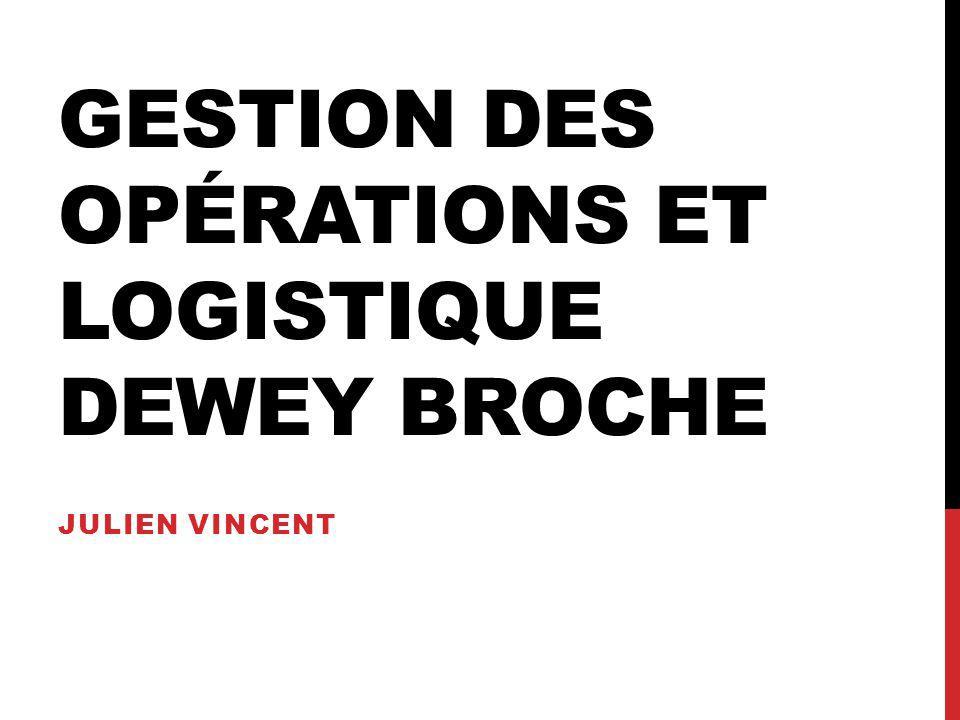 GESTION DES OPÉRATIONS ET LOGISTIQUE DEWEY BROCHE JULIEN VINCENT