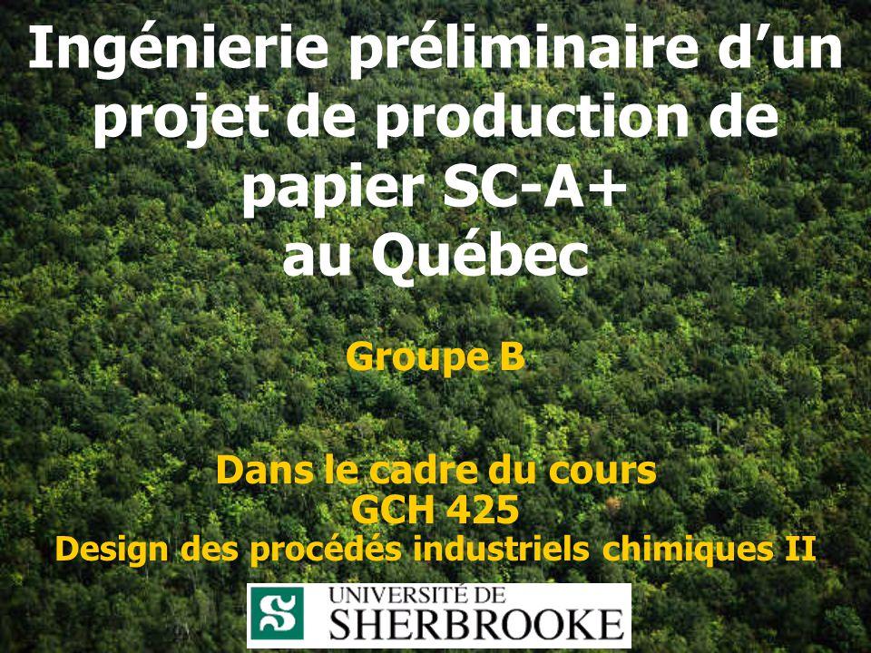 Ingénierie préliminaire dun projet de production de papier SC-A+ au Québec Groupe B Dans le cadre du cours GCH 425 Design des procédés industriels chimiques II