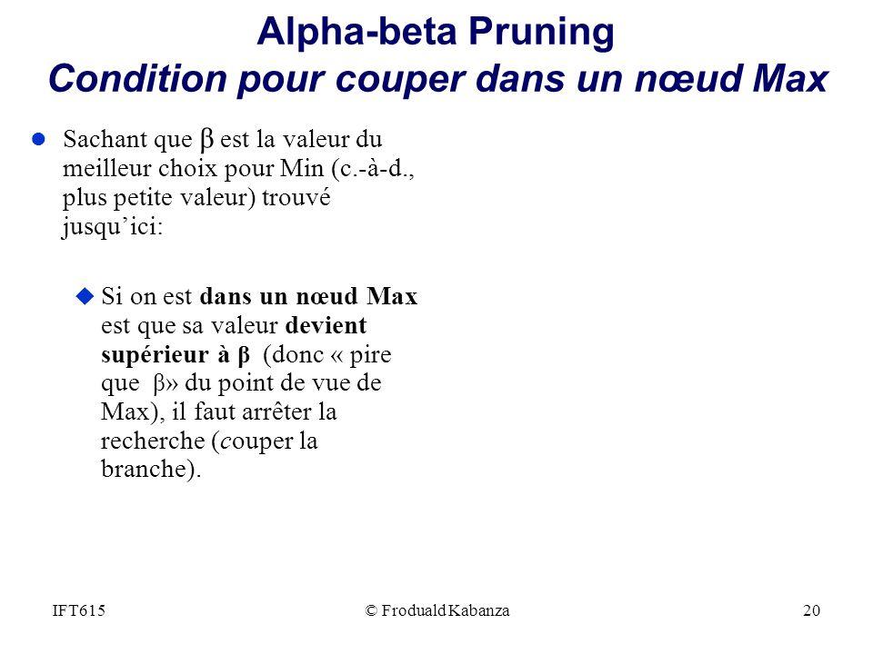 Alpha-beta Pruning Condition pour couper dans un nœud Max l Sachant que β est la valeur du meilleur choix pour Min (c.-à-d., plus petite valeur) trouv