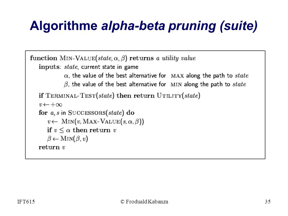 Algorithme alpha-beta pruning (suite) © Froduald Kabanza35IFT615
