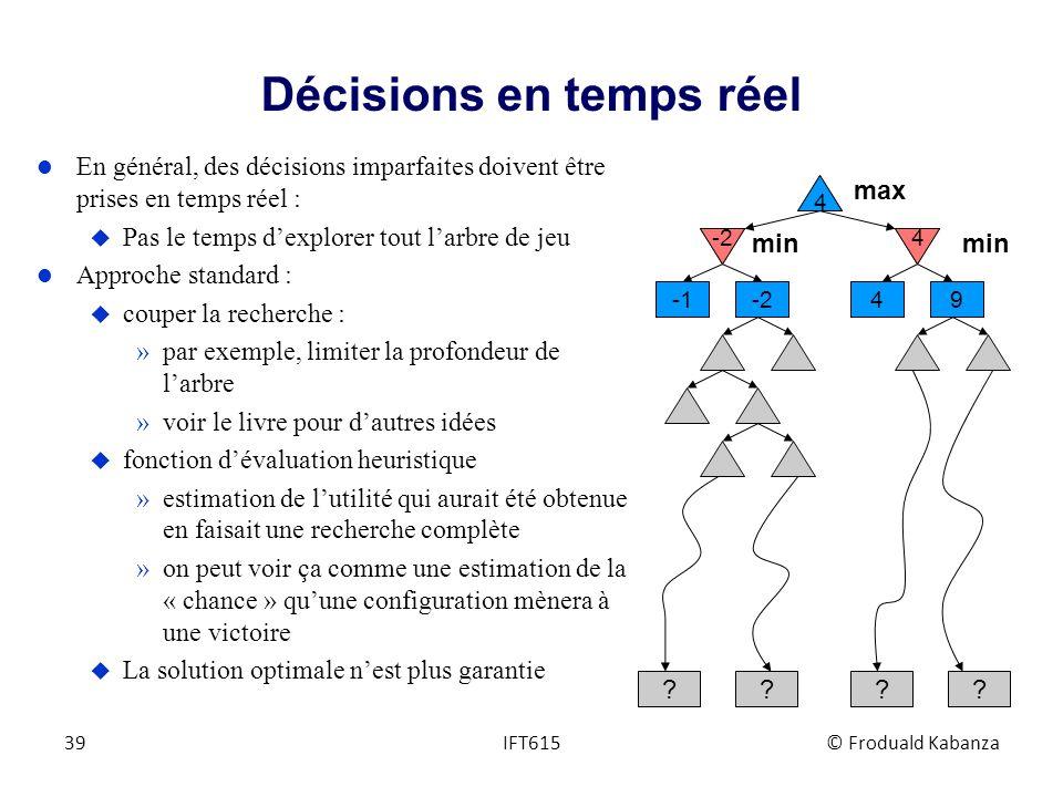 Décisions en temps réel l En général, des décisions imparfaites doivent être prises en temps réel : u Pas le temps dexplorer tout larbre de jeu l Appr
