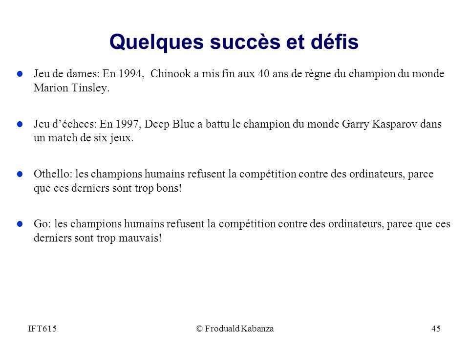 Quelques succès et défis l Jeu de dames: En 1994, Chinook a mis fin aux 40 ans de règne du champion du monde Marion Tinsley. l Jeu déchecs: En 1997, D