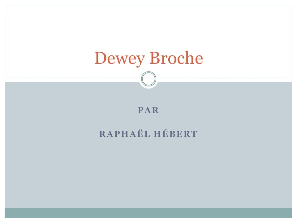 PAR RAPHAËL HÉBERT Dewey Broche