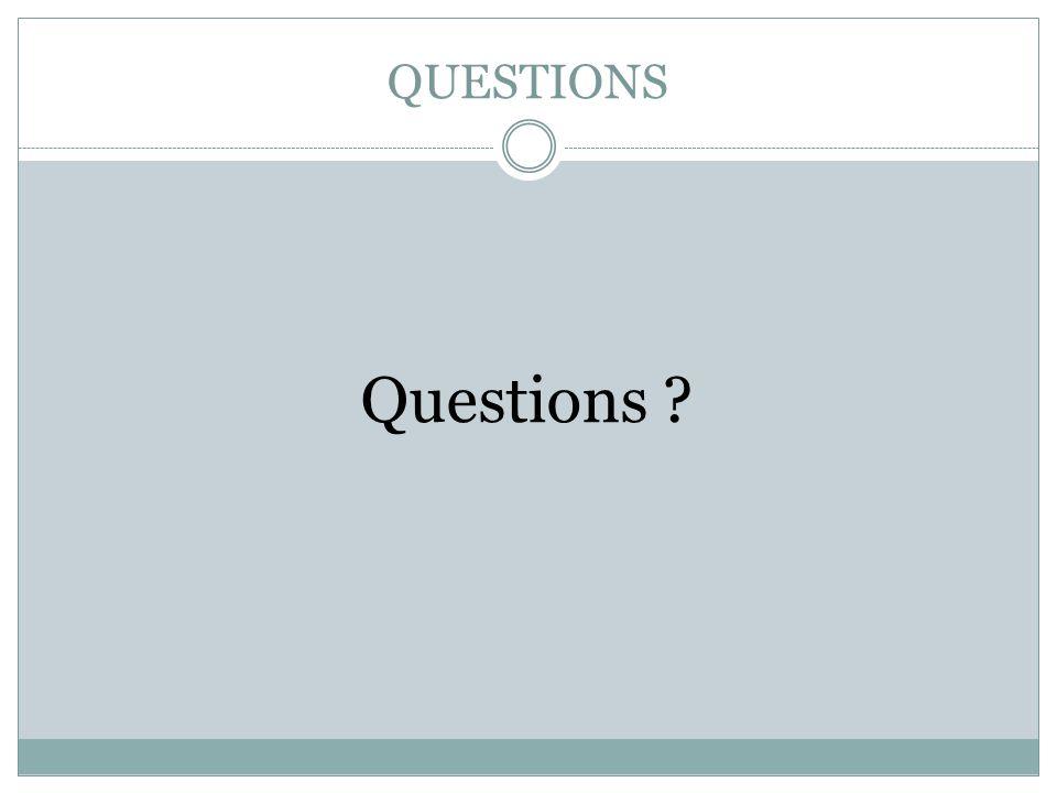 QUESTIONS Questions ?