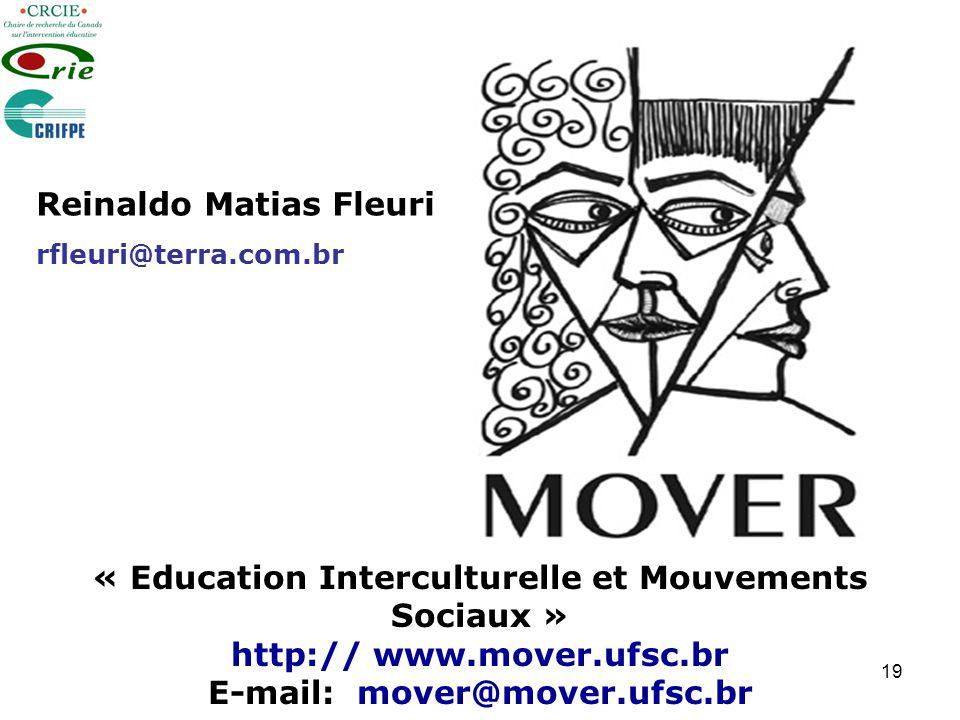 19 Reinaldo Matias Fleuri rfleuri@terra.com.br « Education Interculturelle et Mouvements Sociaux » http:// www.mover.ufsc.br E-mail: mover@mover.ufsc.