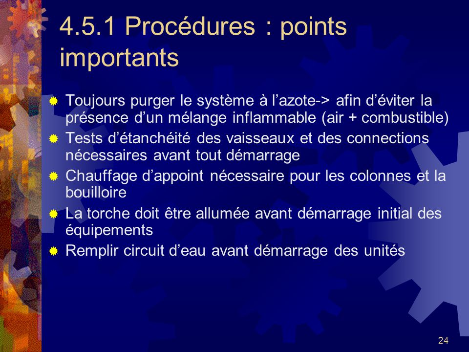 24 4.5.1 Procédures : points importants Toujours purger le système à lazote-> afin déviter la présence dun mélange inflammable (air + combustible) Tes