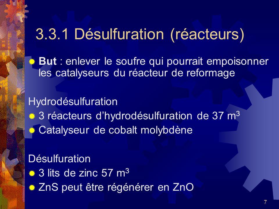 7 3.3.1 Désulfuration (réacteurs) But : enlever le soufre qui pourrait empoisonner les catalyseurs du réacteur de reformage Hydrodésulfuration 3 réact