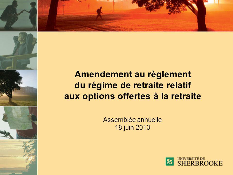 Amendement au règlement du régime de retraite relatif aux options offertes à la retraite Assemblée annuelle 18 juin 2013