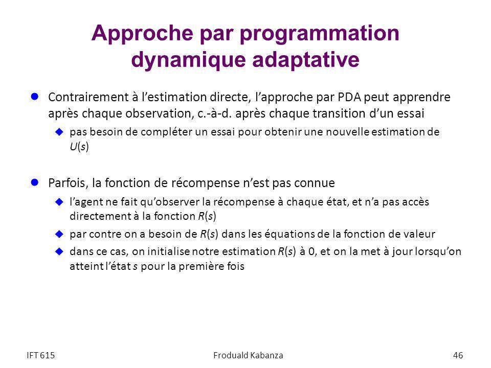 Approche par programmation dynamique adaptative Contrairement à lestimation directe, lapproche par PDA peut apprendre après chaque observation, c.-à-d.