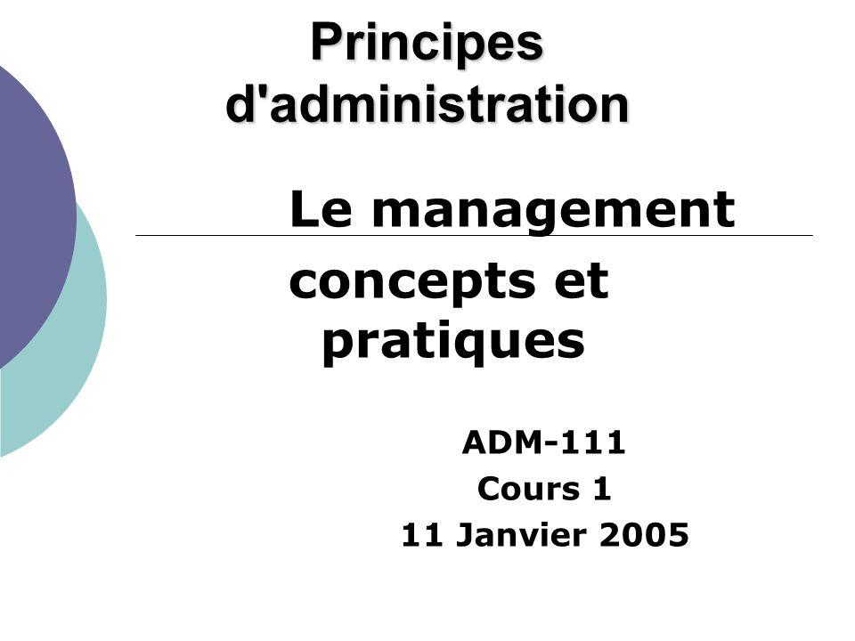 Principes d'administration Le management concepts et pratiques ADM-111 Cours 1 11 Janvier 2005