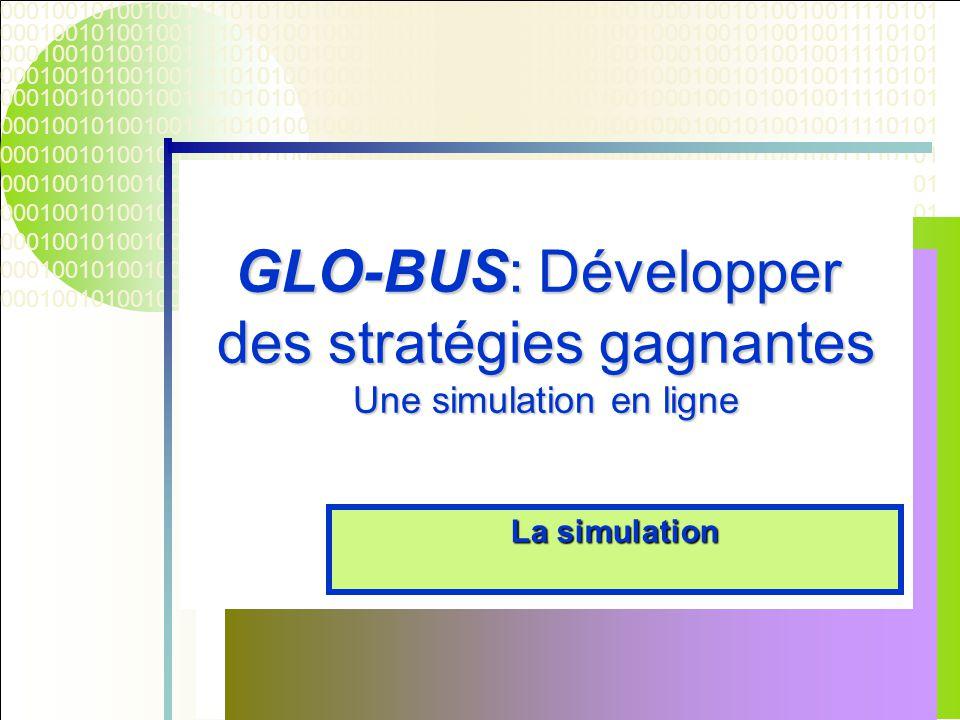 000100101001001111010100100010010100100111101010010001001010010011110101 GLO-BUS: Développer des stratégies gagnantes Une simulation en ligne La simul