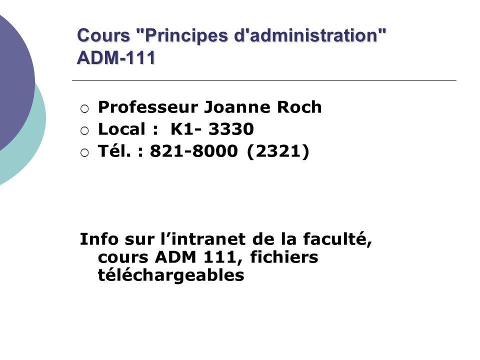 Cours Principes d administration ADM-111 Professeur Joanne Roch Local : K1- 3330 Tél.