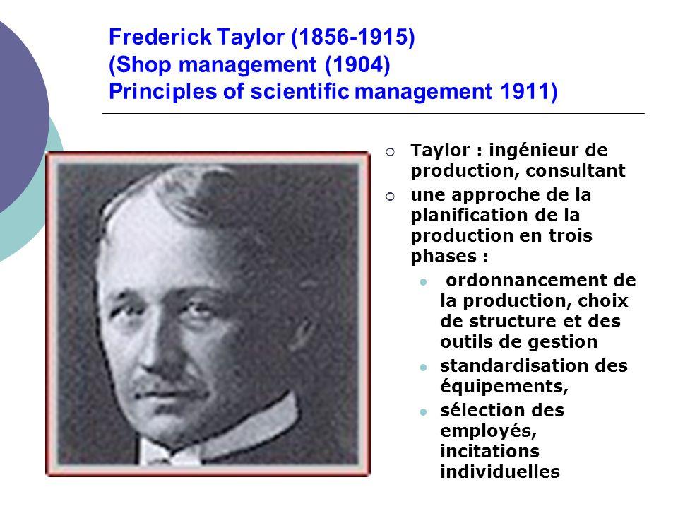 Frederick Taylor (1856-1915) (Shop management (1904) Principles of scientific management 1911) Taylor : ingénieur de production, consultant une approc
