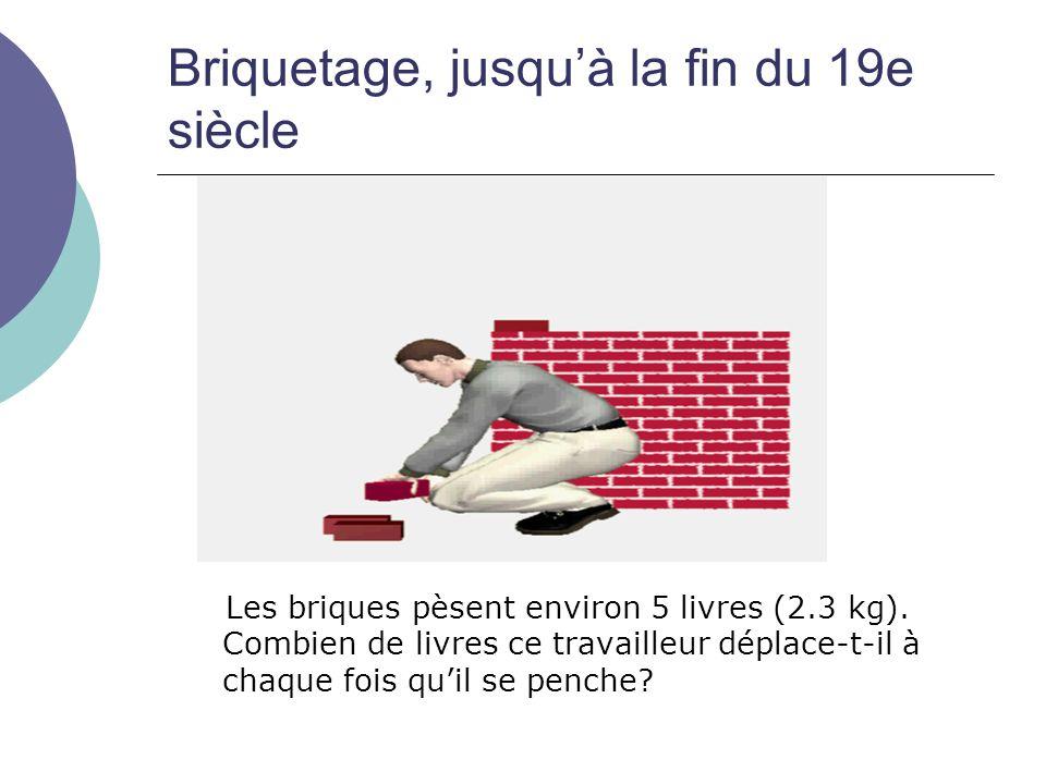 Briquetage, jusquà la fin du 19e siècle Les briques pèsent environ 5 livres (2.3 kg). Combien de livres ce travailleur déplace-t-il à chaque fois quil