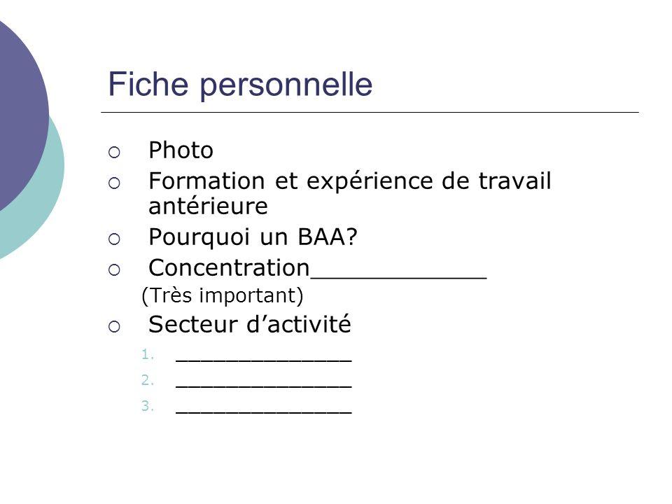 Fiche personnelle Photo Formation et expérience de travail antérieure Pourquoi un BAA? Concentration____________ (Très important) Secteur dactivité 1.