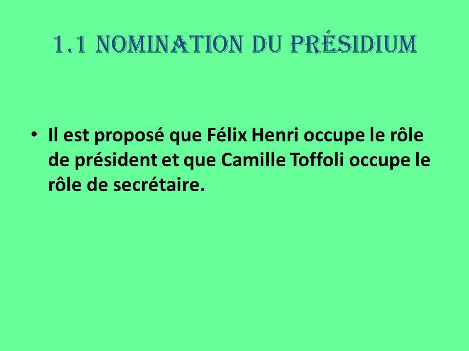 1.1 Nomination du présidium Il est proposé que Félix Henri occupe le rôle de président et que Camille Toffoli occupe le rôle de secrétaire.