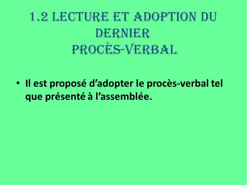1.2 Lecture et adoption du dernier procès-verbal Il est proposé dadopter le procès-verbal tel que présenté à lassemblée.
