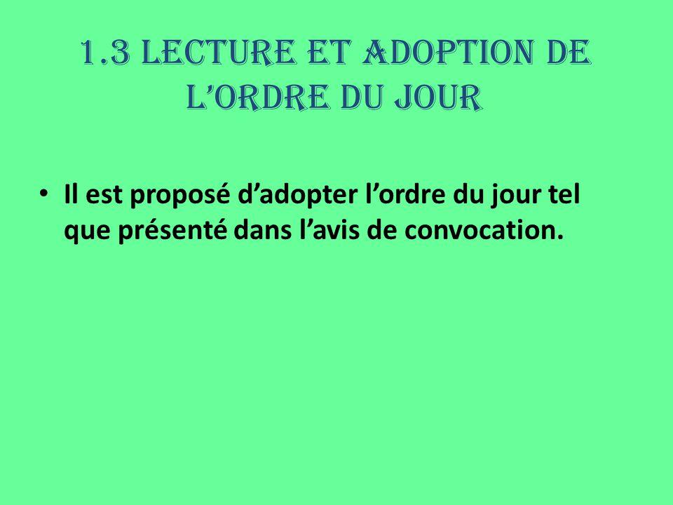 1.3 Lecture et adoption de lordre du jour Il est proposé dadopter lordre du jour tel que présenté dans lavis de convocation.