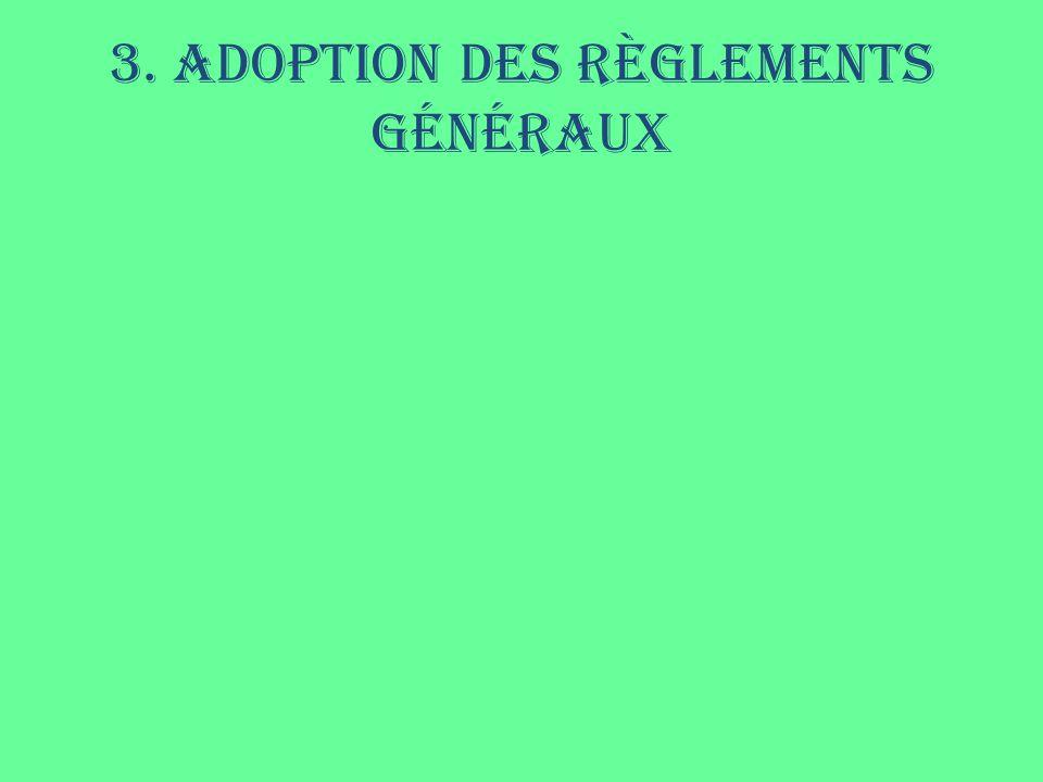 3. Adoption des règlements généraux