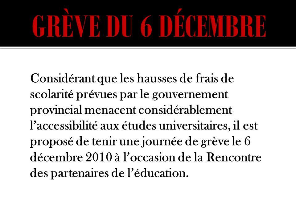 Considérant que les hausses de frais de scolarité prévues par le gouvernement provincial menacent considérablement laccessibilité aux études universit