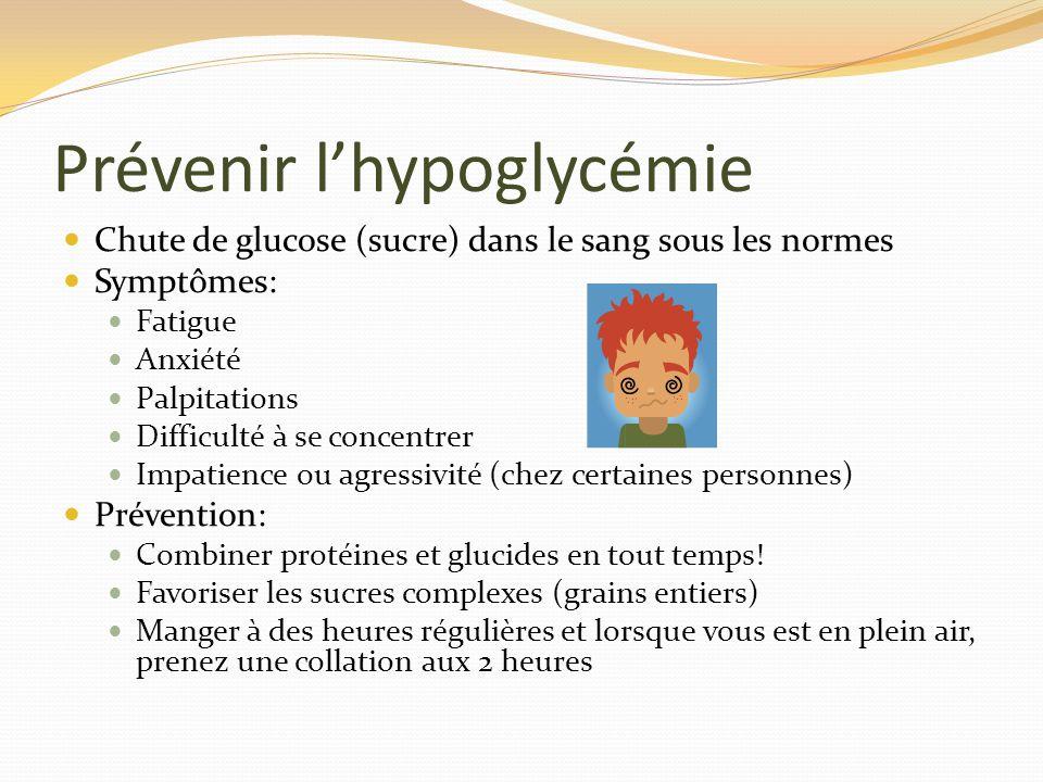 Prévenir lhypoglycémie Chute de glucose (sucre) dans le sang sous les normes Symptômes: Fatigue Anxiété Palpitations Difficulté à se concentrer Impati