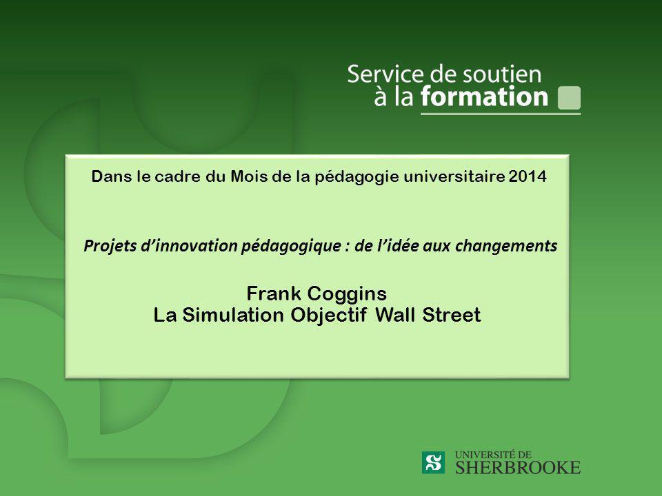 Dans le cadre du Mois de la pédagogie universitaire 2014 Projets dinnovation pédagogique : de lidée aux changements Frank Coggins La Simulation Object