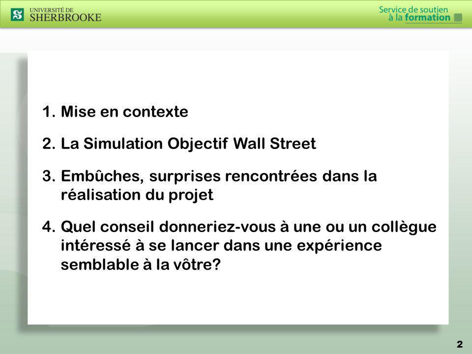 1.Mise en contexte 2.La Simulation Objectif Wall Street 3.Embûches, surprises rencontrées dans la réalisation du projet 4.Quel conseil donneriez-vous
