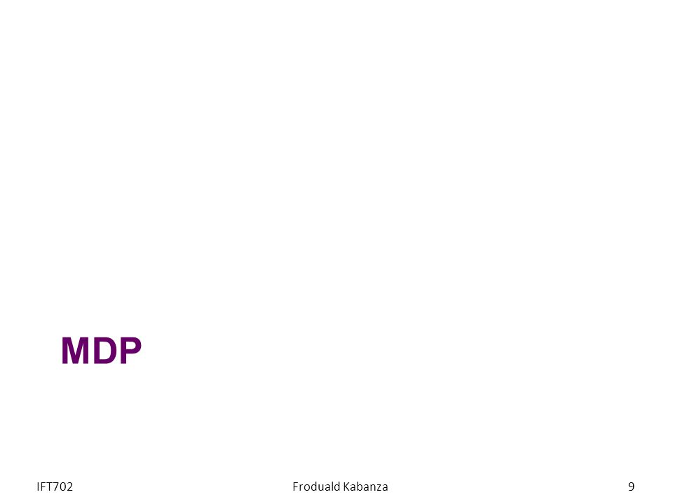 MDP IFT702Froduald Kabanza9