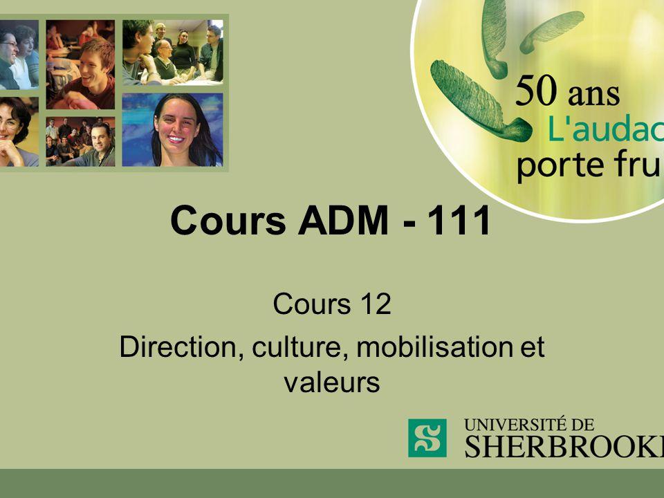 Cours ADM - 111 Cours 12 Direction, culture, mobilisation et valeurs