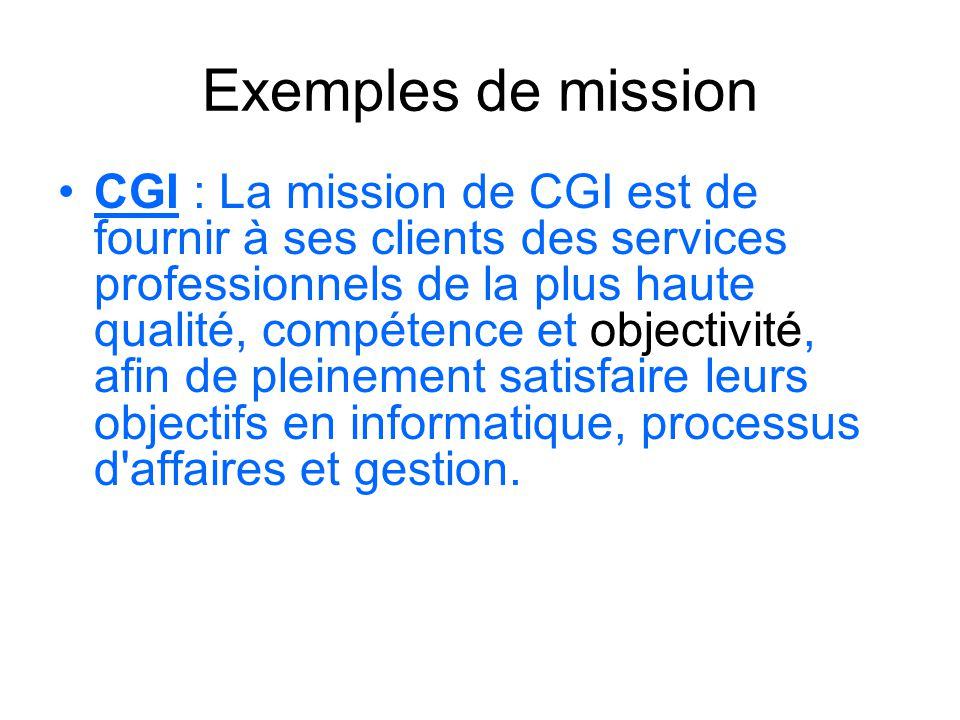 Exemples de mission CGI : La mission de CGI est de fournir à ses clients des services professionnels de la plus haute qualité, compétence et objectivi
