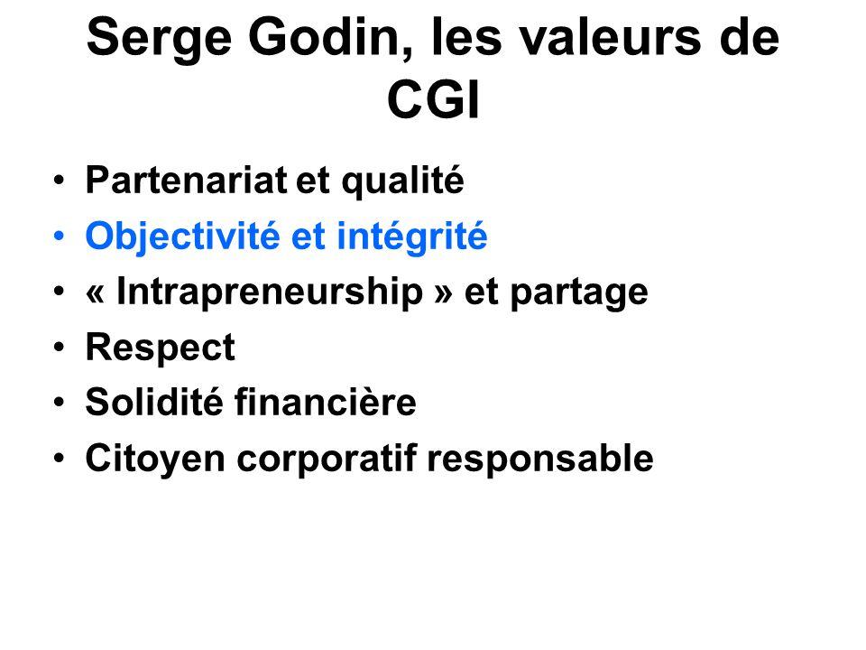 Serge Godin, les valeurs de CGI Partenariat et qualité Objectivité et intégrité « Intrapreneurship » et partage Respect Solidité financière Citoyen co