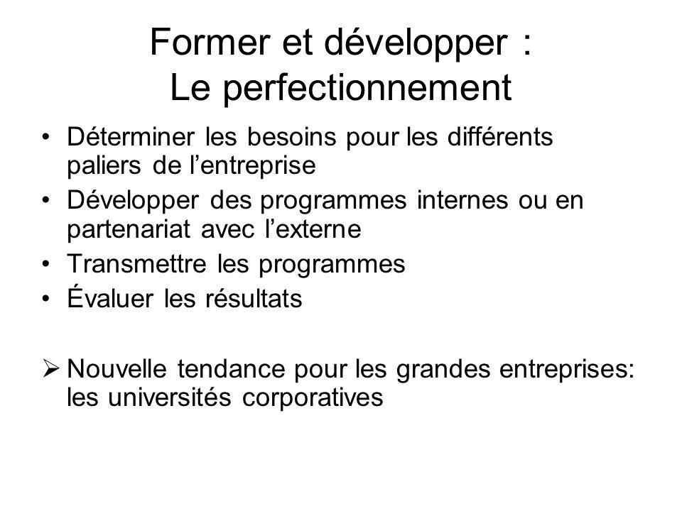 Former et développer : Le perfectionnement Déterminer les besoins pour les différents paliers de lentreprise Développer des programmes internes ou en