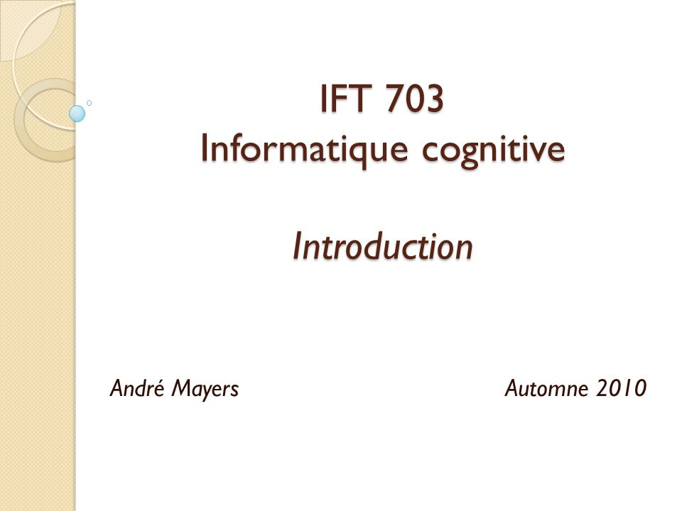 Plan Description du plan de cours Introduction à linformatique cognitive Intelligence artificielle Psychologie cognitive Neuropsychologie Introduction aux architectures cognitives Historique 2