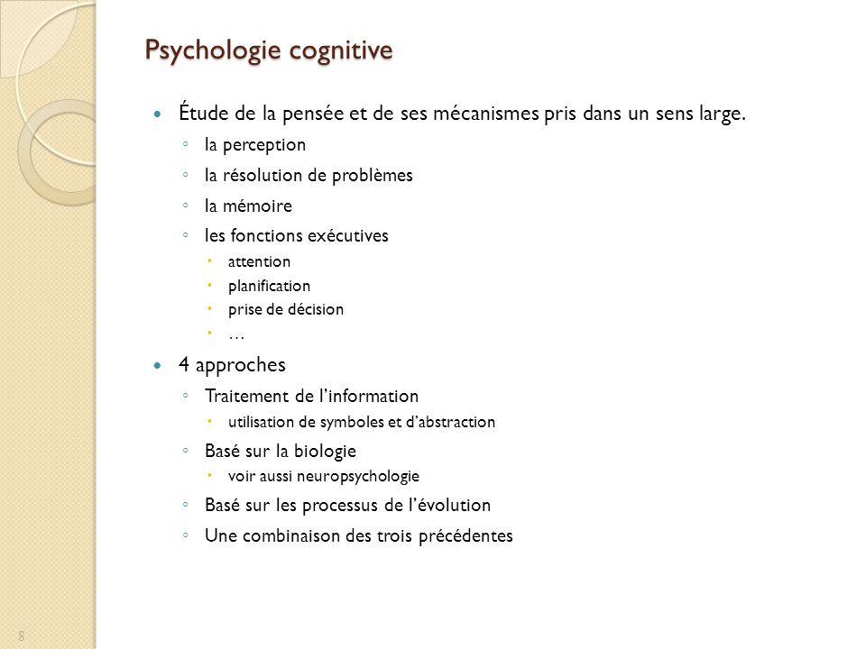 Psychologie cognitive Étude de la pensée et de ses mécanismes pris dans un sens large. la perception la résolution de problèmes la mémoire les fonctio