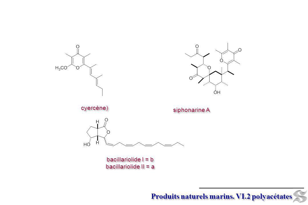 cyercène) siphonarine A bacillariolide I = b bacillariolide II = a bacillariolide I = b bacillariolide II = a Produits naturels marins. VI.2 polyacéta