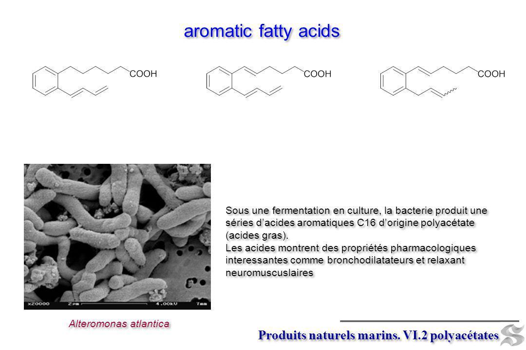 Produits naturels marins. VI.2 polyacétates aromatic fatty acids Sous une fermentation en culture, la bacterie produit une séries dacides aromatiques