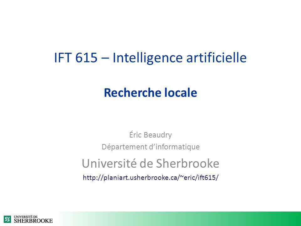 IFT 615 – Intelligence artificielle Recherche locale Éric Beaudry Département dinformatique Université de Sherbrooke http://planiart.usherbrooke.ca/~e