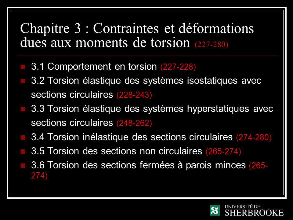 Chapitre 3 : Contraintes et déformations dues aux moments de torsion (227-280) 3.1 Comportement en torsion (227-228) 3.2 Torsion élastique des système