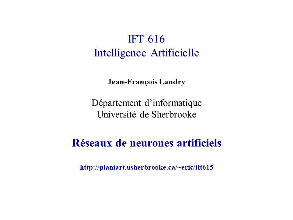 IFT 616 Intelligence Artificielle Jean-François Landry Département dinformatique Université de Sherbrooke Réseaux de neurones artificiels http://plani