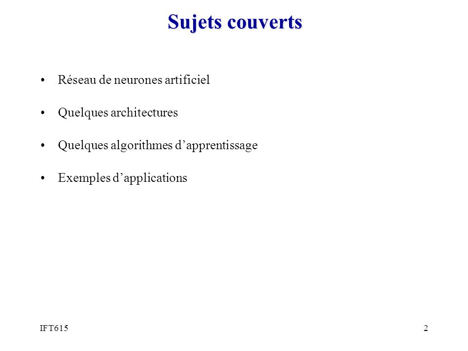 IFT6152 Sujets couverts Réseau de neurones artificiel Quelques architectures Quelques algorithmes dapprentissage Exemples dapplications