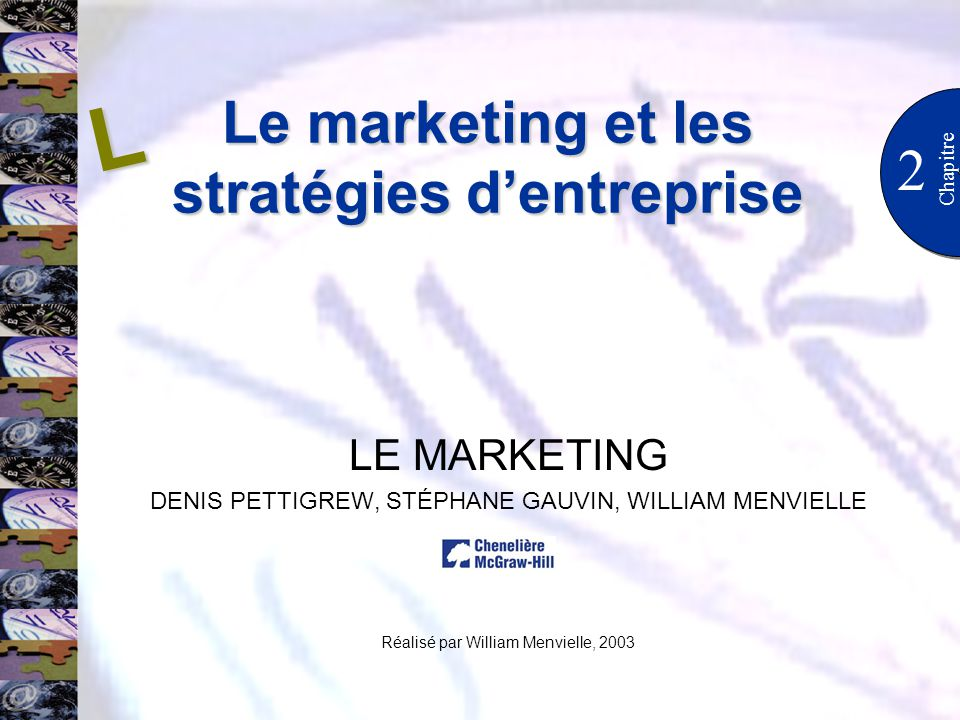 2 Chapitre LE MARKETING DENIS PETTIGREW, STÉPHANE GAUVIN, WILLIAM MENVIELLE Réalisé par William Menvielle, 2003 L Le marketing et les stratégies dentr