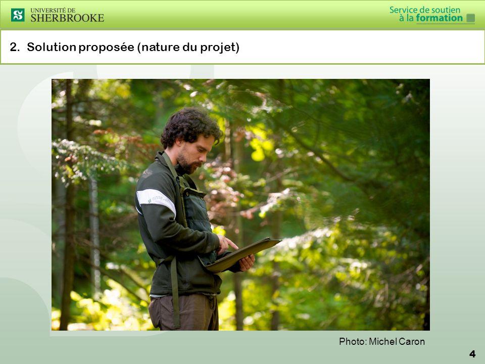 4 2. Solution proposée (nature du projet) Photo: Michel Caron
