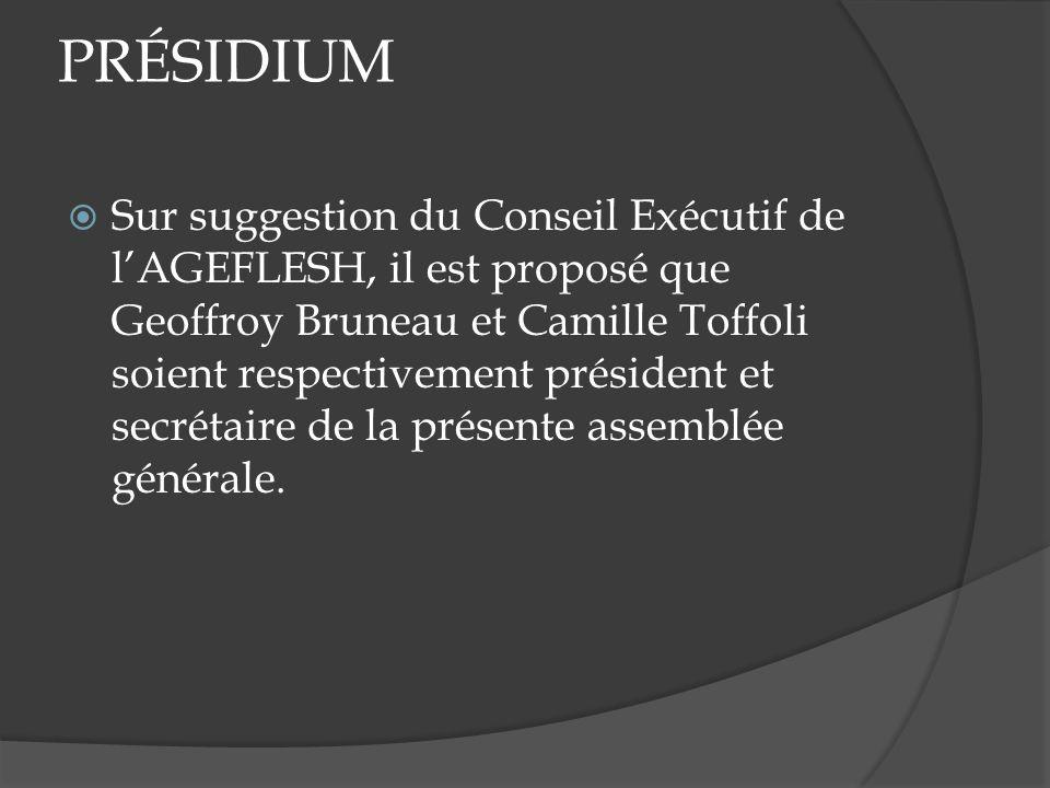 PRÉSIDIUM Sur suggestion du Conseil Exécutif de lAGEFLESH, il est proposé que Geoffroy Bruneau et Camille Toffoli soient respectivement président et s